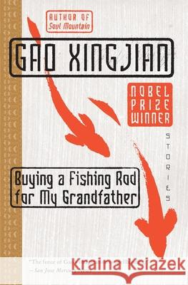 Buying a Fishing Rod for My Grandfather: Stories Gao Xingjian Xingjian Gao Gao Xingjian 9780060575564