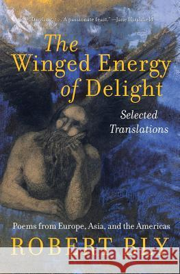 The Winged Energy of Delight: Selected Translations Robert Bly 9780060575861
