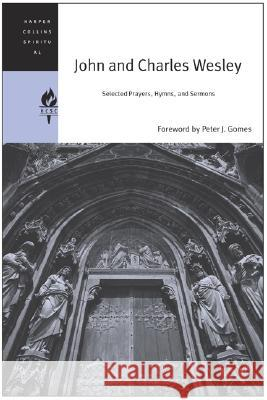 John and Charles Wesley: Selected Prayers, Hymns, and Sermons John Wesley Charles Wesley Spiritual Classics HarperCollins 9780060576516