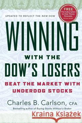 Winning with the Dow's Losers: Beat the Market with Underdog Stocks Charles B. Carlson 9780060576585