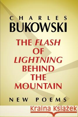The Flash of Lightning Behind the Mountain: New Poems Charles Bukowski 9780060577025 Ecco