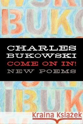 Come on In! Charles Bukowski 9780060577063 Ecco