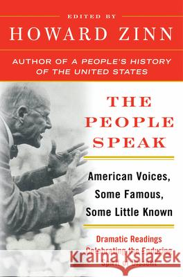 The People Speak: American Voices, Some Famous, Some Little Known: Dramatic Readings Celebrating the Enduring Spirit of Dissent Howard Zinn 9780060578268 Harper Perennial
