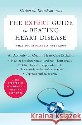 The Expert Guide to Beating Heart Disease: What You Absolutely Must Know Harlan M. Krumholz 9780060578343