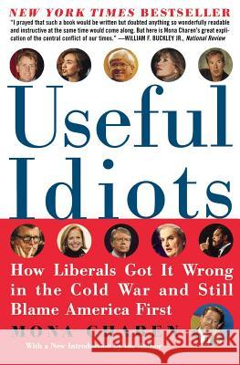 Useful Idiots: How Liberals Got It Wrong in the Cold War and Still Blame America First Mona Charen 9780060579418