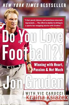 Do You Love Football?!: Winning with Heart, Passion, and Not Much Sleep Jon Gruden Vic Carucci 9780060579456