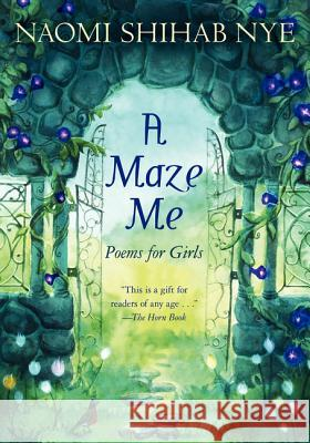 A Maze Me : Poems for Girls Naomi Shihab Nye Terre Maher 9780060581916
