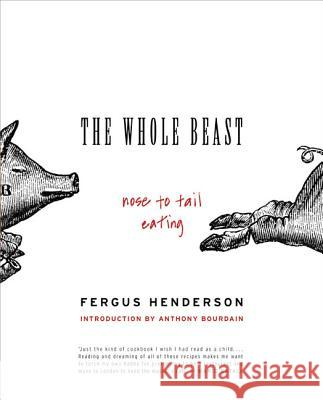 The Whole Beast: Nose to Tail Eating Fergus Henderson 9780060585365