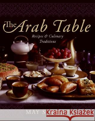 The Arab Table: Recipes and Culinary Traditions May S. Bsisu 9780060586140