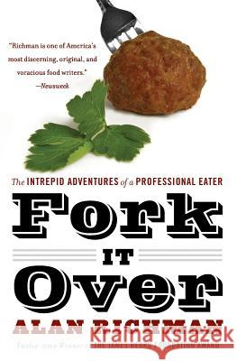 Fork It Over: The Intrepid Adventures of a Professional Eater Alan Richman 9780060586300