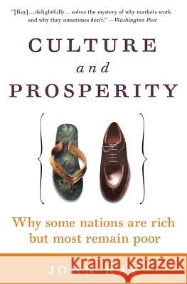 Culture and Prosperity: Why Some Nations Are Rich But Most Remain Poor John A. Kay 9780060587062