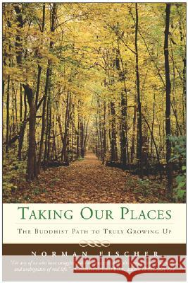 Taking Our Places: The Buddhist Path to Truly Growing Up Norman Fischer 9780060587192