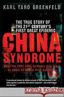 China Syndrome: The True Story of the 21st Century's First Great Epidemic Karl Taro Greenfeld 9780060587239