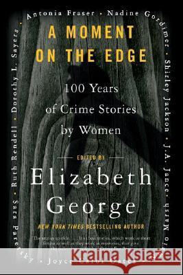 A Moment on the Edge: 100 Years of Crime Stories by Women Elizabeth A. George 9780060588229
