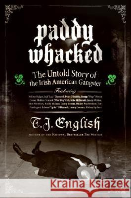 Paddy Whacked: The Untold Story of the Irish American Gangster T. J. English 9780060590031