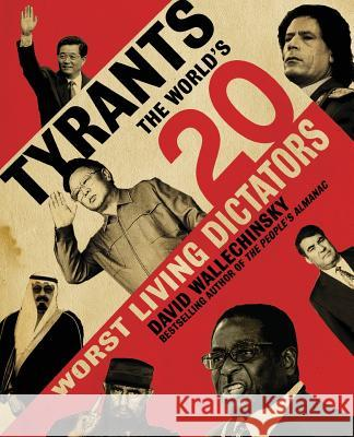 Tyrants: The World's 20 Worst Living Dictators David Wallechinsky 9780060590048