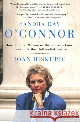 Sandra Day O'Connor: How the First Woman on the Supreme Court Became Its Most Influential Justice Joan Biskupic 9780060590192
