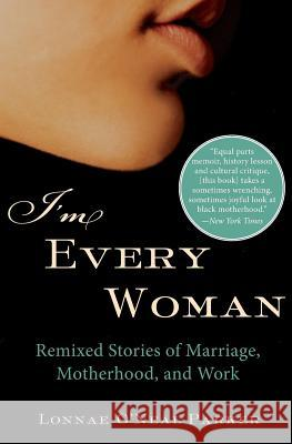 I'm Every Woman: Remixed Stories of Marriage, Motherhood, and Work Lonnae O'Neal Parker 9780060592936