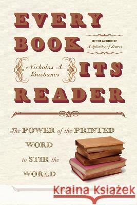 Every Book Its Reader: The Power of the Printed Word to Stir the World Nicholas A. Basbanes 9780060593247