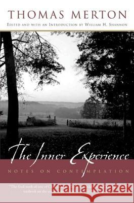 The Inner Experience: Notes on Contemplation Thomas Merton William H. Shannon William H. Shannon 9780060593629