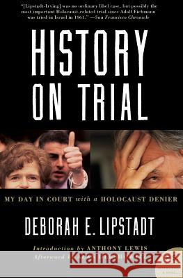 History on Trial : My Day in Court with a Holocaust Denier Deborah E. Lipstadt 9780060593773
