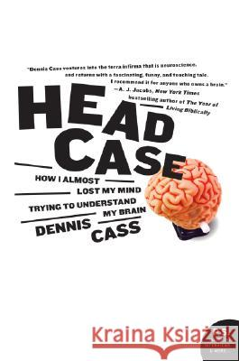 Head Case: How I Almost Lost My Mind Trying to Understand My Brain  9780060594732