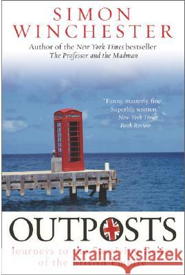 Outposts: Journeys to the Surviving Relics of the British Empire Simon Winchester 9780060598617
