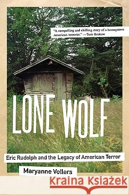 Lone Wolf: Eric Rudolph and the Legacy of American Terror Maryanne Vollers 9780060598631