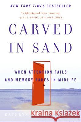 Carved in Sand: When Attention Fails and Memory Fades in Midlife Cathryn Jakobson Ramin 9780060598709