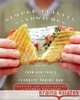 Simple Italian Sandwiches: Recipes from America's Favorite Panini Bar Jennifer Denton Jason Denton Kathryn Kellinger 9780060599744