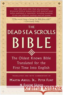 The Dead Sea Scrolls Bible: The Oldest Known Bible Translated for the First Time Into English Martin G., Jr. Abegg Peter Flint Eugene Ulrich 9780060600648