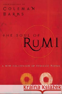 The Soul of Rumi: A New Collection of Ecstatic Poems Maulana Jala Jalal                                    Coleman Barks 9780060604523