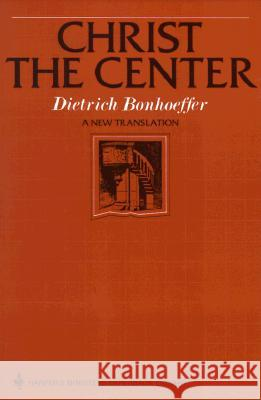 Christ the Center Dietrich Bonhoeffer 9780060608118