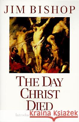 The Day Christ Died Jim Bishop Paul L. Maier 9780060608163