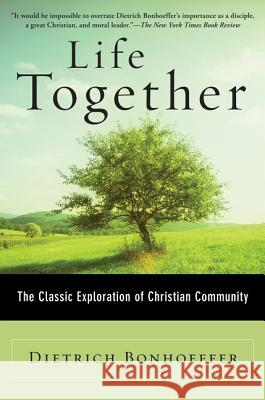 Life Together: The Classic Exploration of Christian Community Dietrich Bonhoeffer 9780060608521