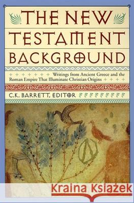 New Testament Background: Selected Documents: Revised and Expanded Edition C. K. Barrett Charles K. Barrett 9780060608811