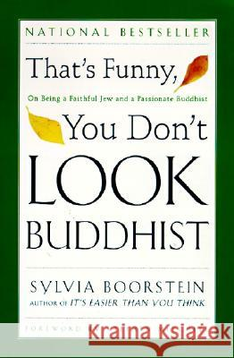 That's Funny, You Don't Look Buddhist: On Being a Faithful Jew and a Passionate Buddhist Sylvia Boorstein Sharon Lebell Stephen Mitchell 9780060609580