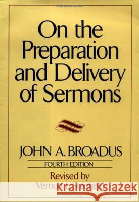 On the Preparation and Delivery of Sermons: Fourth Edition John A. Broadus Vernon L. Stanfield 9780060611125