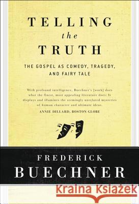 Telling the Truth: The Gospel as Tragedy, Comedy, and Fairy Tale Frederick Buechner 9780060611569