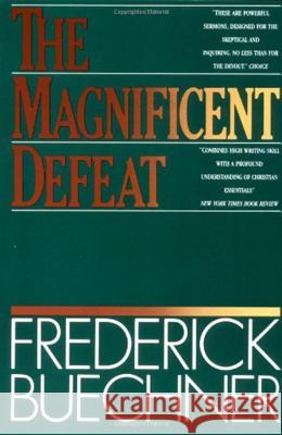 The Magnificent Defeat Frederick Buechner 9780060611743 HarperOne