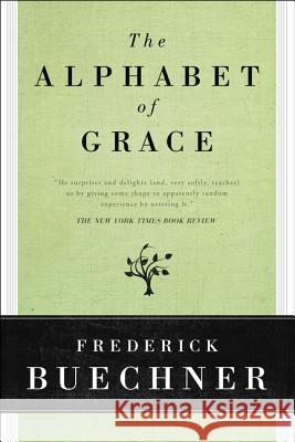 The Alphabet of Grace Frederick Buechner 9780060611798 HarperOne
