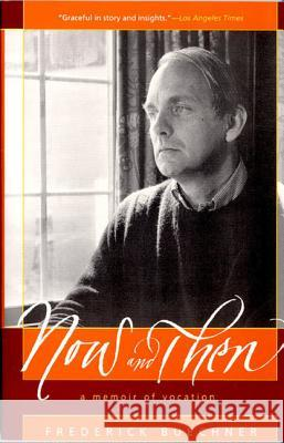Now and Then: A Memoir of Vocation Frederick Buechner 9780060611828 HarperOne