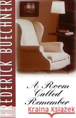 A Room Called Remember: Uncollected Pieces Frederick Buechner 9780060611859 HarperOne