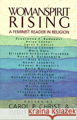 Womanspirit Rising: A Feminist Reader in Religion Carol P. Christ Judith Plaskow 9780060613778