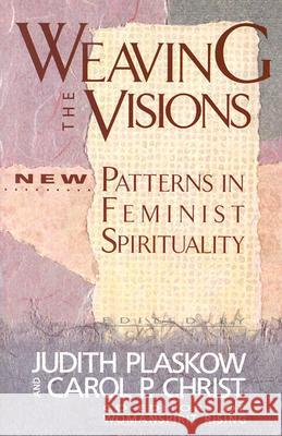 Weaving the Visions: New Patterns in Feminist Spirituality Carol P. Christ Judith Plaskow 9780060613839