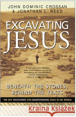 Excavating Jesus: Beneath the Stones, Behind the Texts: Revised and Updated John Dominic Crossan Jonathan L. Reed 9780060616342