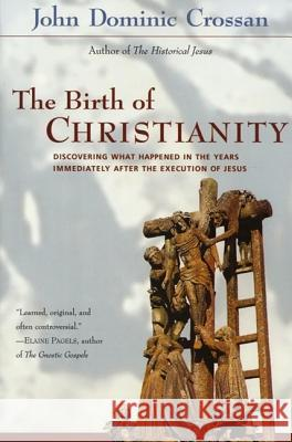The Birth of Christianity: Discovering What Happened in the Years Immediately After the Execution of Jesus John Dominic Crossan Crossan 9780060616601