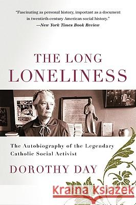 The Long Loneliness: The Autobiography of the Legendary Catholic Social Activist Dorothy Day Daniel Berrigan 9780060617516