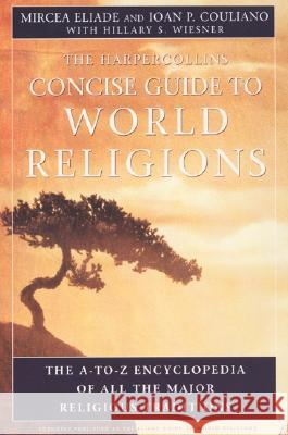 Hc Concise Guide to World Religions Mircea Eliade Ioan P. Couliano Ioan P. Couliano 9780060621513