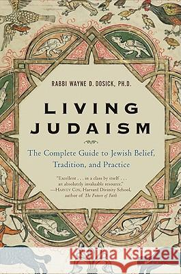 Living Judaism: The Complete Guide to Jewish Belief, Tradition, and Practice Wayne Dosick 9780060621797